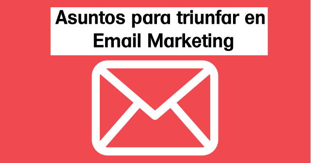 asuntos-para-triunfar-en-email-marketing