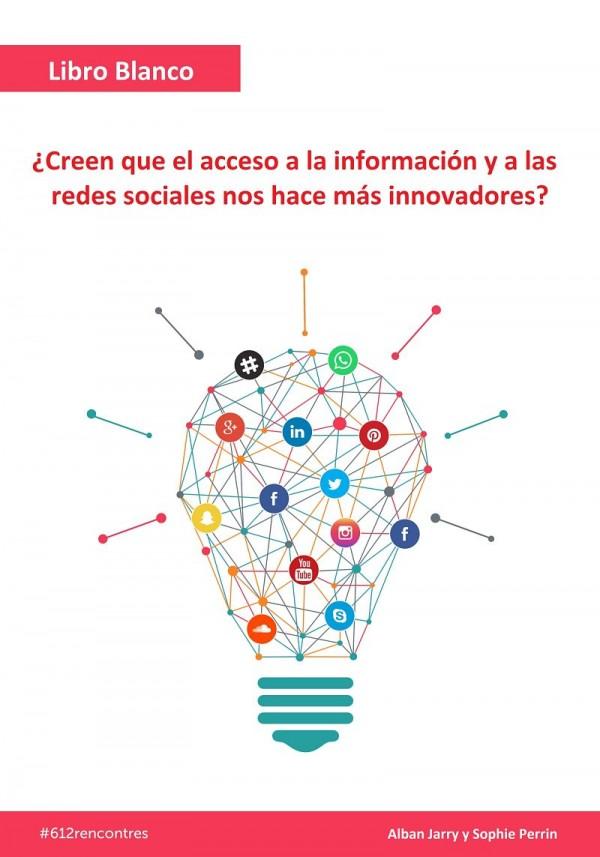 Libro Blanco: «¿Creen que el acceso a la información y a las redes sociales nos hace más innovadores?»